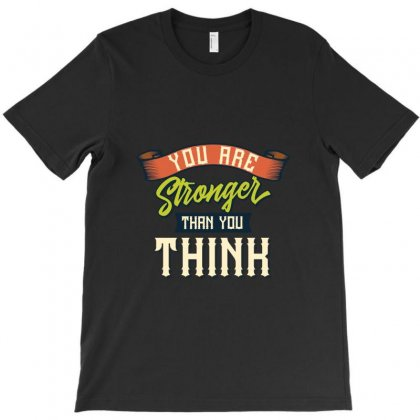 Stronger Than You Think T-shirt Designed By Perfect Designers