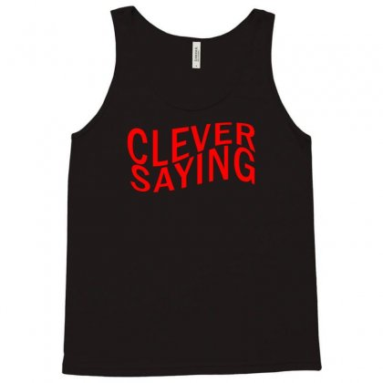 Clever Saying Tank Top Designed By Erryshop