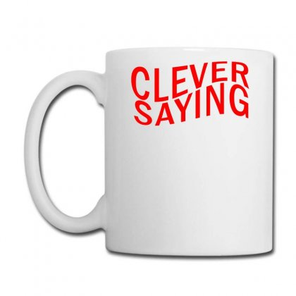 Clever Saying Coffee Mug Designed By Erryshop