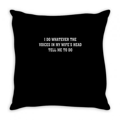 I Do Whatever The Voices In My Wife's Head Tell Me To Do Funny Shirt Throw Pillow Designed By Cuser2324