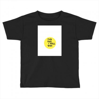 Try Fail I Will Win Toddler T-shirt Designed By Gaurav1506