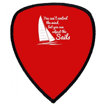 You Can't Control Wind But Adjust The Sails Shield S Patch Designed By Gematees