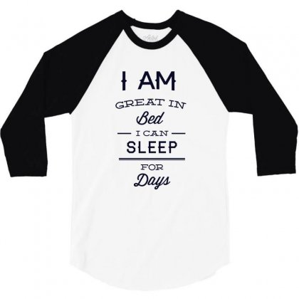 I Am Great In Bed A Can Sleep For Days 3/4 Sleeve Shirt Designed By Estore