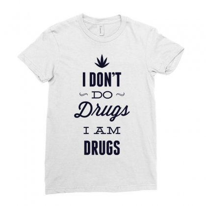 I Don't Do Drugs I Am Drugs Ladies Fitted T-shirt Designed By Estore