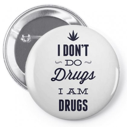 I Don't Do Drugs I Am Drugs Pin-back Button Designed By Estore