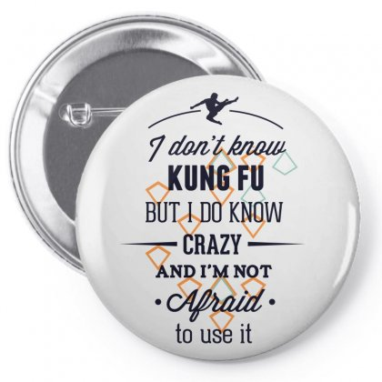 I Don't Know Kung Fu But I Do Know Crazy And I'm Not Afraid To Use It Pin-back Button Designed By Estore