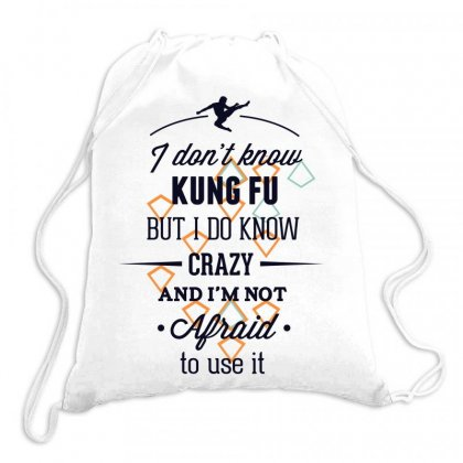 I Don't Know Kung Fu But I Do Know Crazy And I'm Not Afraid To Use It Drawstring Bags Designed By Estore