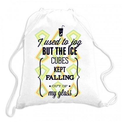 I Used To Jog But The Ice Cubes Kept Falling Out Of My Glass Drawstring Bags Designed By Estore