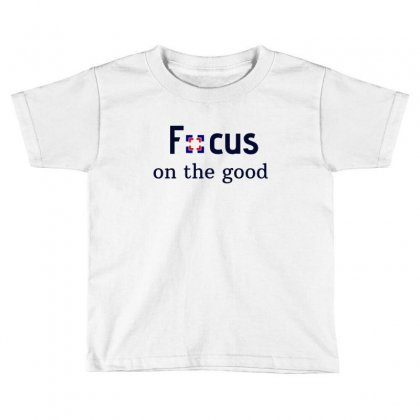 Focus On The Good 1 Toddler T-shirt Designed By Sr88