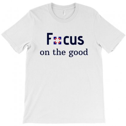 Focus On The Good 1 T-shirt Designed By Sr88