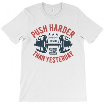 Push Harder Than Yesterday T-shirt Designed By Akhtar21