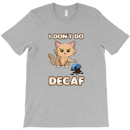Funny I Don't Do Decaf Cute Angry Cat Kitten T-shirt Designed By Sr88