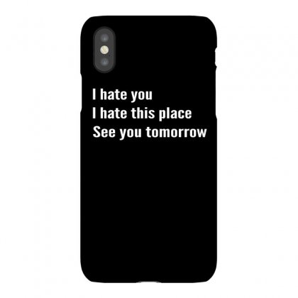 I Hate You I Hate This Place See You Tomorrow  Mens Triblend T Shirt Iphonex Case Designed By Cuser2324