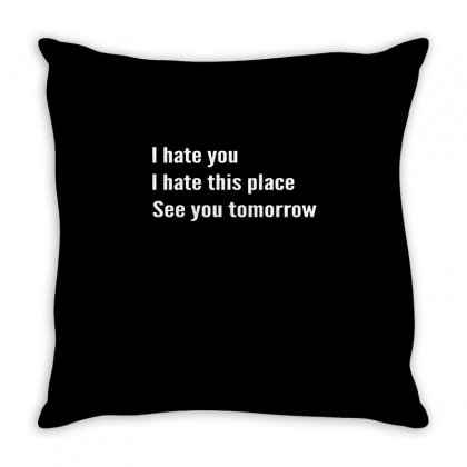 I Hate You I Hate This Place See You Tomorrow  Mens Triblend T Shirt Throw Pillow Designed By Cuser2324