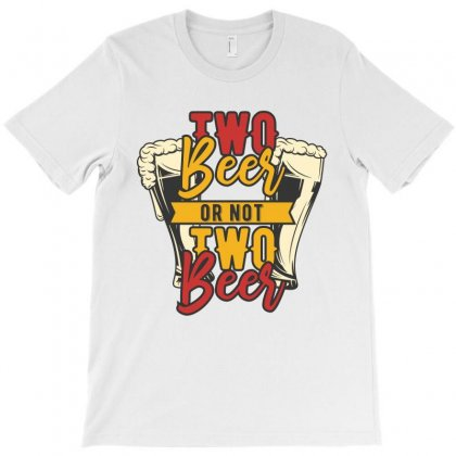 Two Beer Or Not Two Beer T-shirt Designed By Citron