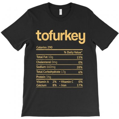 Tofurkey Nutrition Facts Funny Thanksgiving Christmas T-shirt Designed By Kakashop