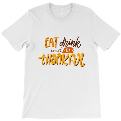 Eat Drink And Be Thankful T-shirt Designed By Tiococacola