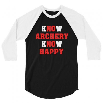 Know Archery Know Happy   Bow And Arrows Sports Archers 3/4 Sleeve Shirt Designed By Ainazee Tees