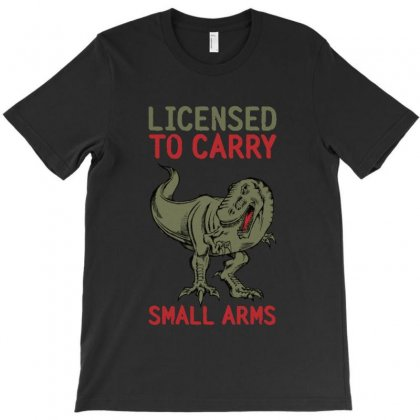 Licensed To Carry Small Arms   T Rex Dinosaur T-shirt Designed By Ainazee Tees