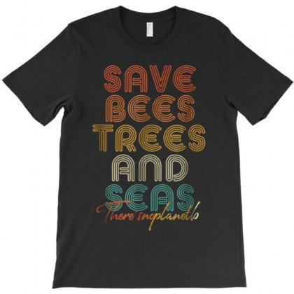 Save The Bees, Trees And Seas T-shirt Designed By Kakashop