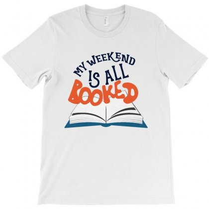 My Weekend Is All Booked T-shirt Designed By Ainazee Tees
