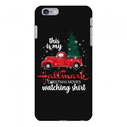 This Is My Hallmark Christmas Movies Watching Shirt For Dark Iphone 6 Plus/6s Plus Case Designed By Sengul