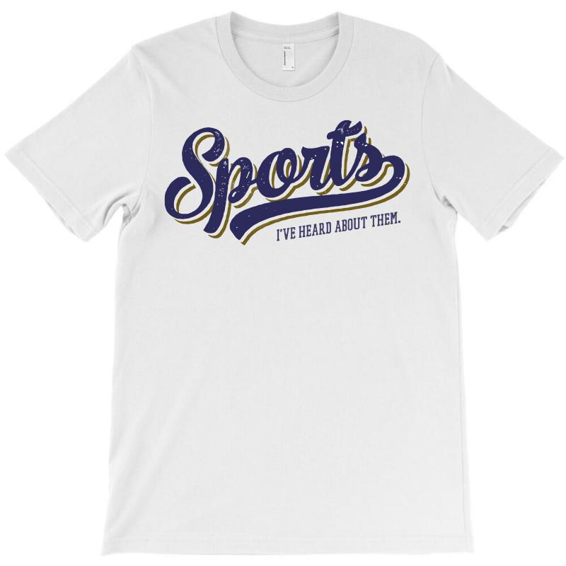 Sports   I've Heard Of Them T-shirt | Artistshot