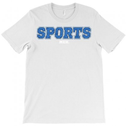 Sports! Meh T-shirt Designed By Royart