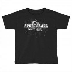 sportsball time! Toddler T-shirt | Artistshot
