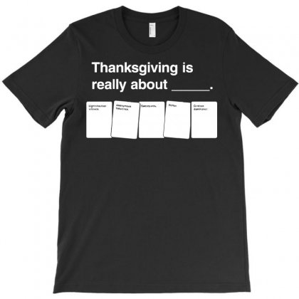 Thanksgiving Means T-shirt Designed By Royart