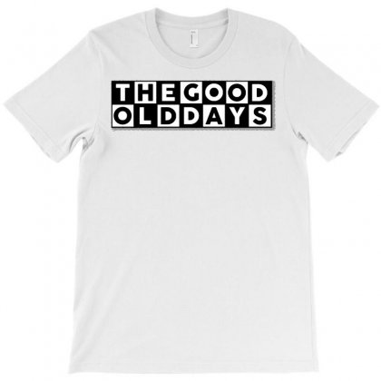 The Good Old Days T-shirt Designed By Royart