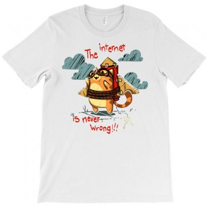 The Internet Is Never Wrong!!! T-shirt Designed By Royart