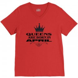 april birthday gifts for ladies   queens are born in april V-Neck Tee | Artistshot