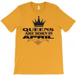 april birthday gifts for ladies   queens are born in april T-Shirt | Artistshot