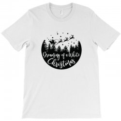 dreaming of a white christmas T-Shirt | Artistshot