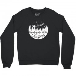 dreaming of a white christmas 1 Crewneck Sweatshirt | Artistshot