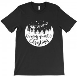 dreaming of a white christmas 1 T-Shirt | Artistshot