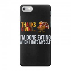 i'm done eating when i hate myself thanksgiving iPhone 7 Case | Artistshot