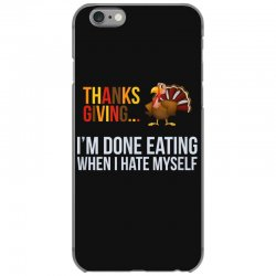 i'm done eating when i hate myself thanksgiving iPhone 6/6s Case | Artistshot