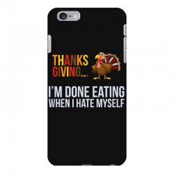 i'm done eating when i hate myself thanksgiving iPhone 6 Plus/6s Plus Case | Artistshot