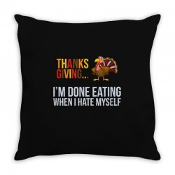i'm done eating when i hate myself thanksgiving Throw Pillow | Artistshot