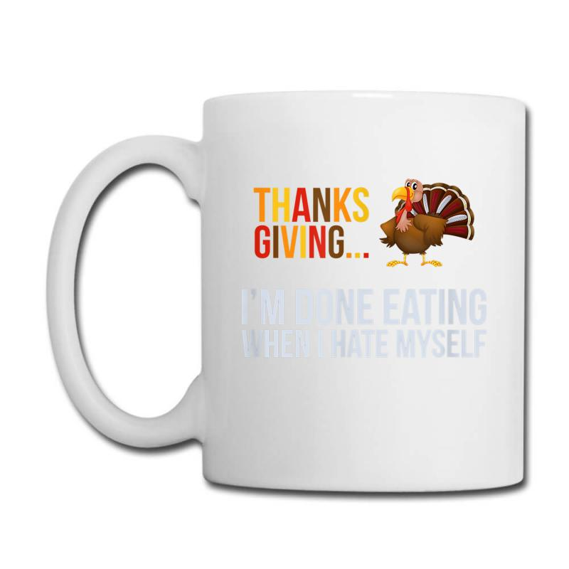 I'm Done Eating When I Hate Myself Thanksgiving Coffee Mug | Artistshot