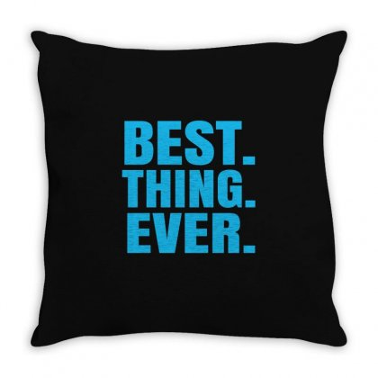 Best Thing Ever Throw Pillow Designed By Moneyfuture17