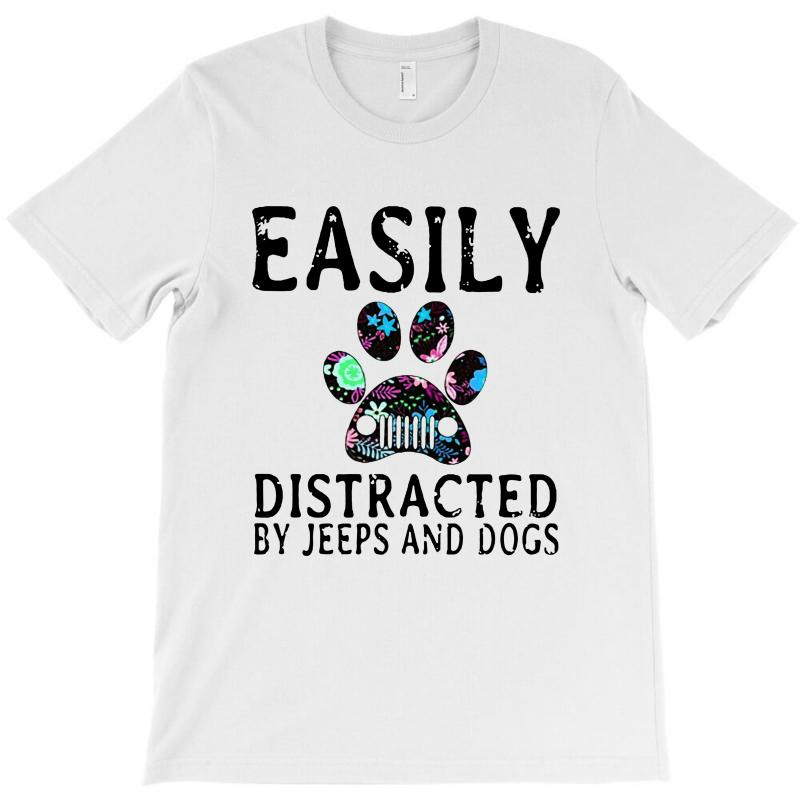Easily Distracted By Jeeps And Dogs T-shirt | Artistshot