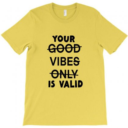 Your Vibe Is Valid T-shirt Designed By Irawan