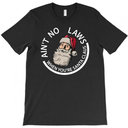 Ain't No Laws When You're Santa  Claus For Dark T-shirt Designed By Gurkan