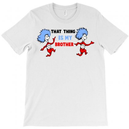 Dr Seuss That Thing Is My Brother For Light T-shirt Designed By Gurkan
