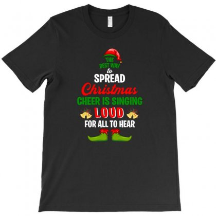 The Best Way To Spread Christmas Cheer Is Singing Loud For All To Hear T-shirt Designed By Hasret