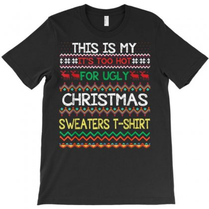 This Is My It's Too Hot For Ugly Sweaters T-shirt Designed By Kakashop