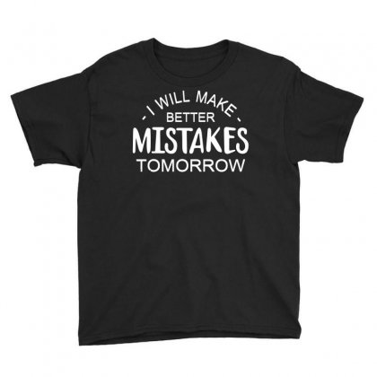 I Will Make Better Mistakes Tomorrow Youth Tee Designed By Giziara